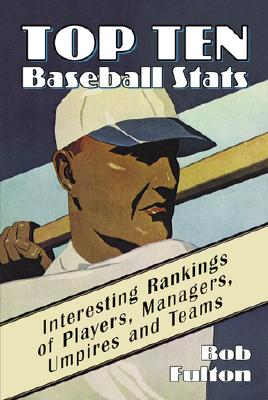"Image for ""Top Ten Baseball Stats: Interesting Rankings of Players, Managers, Umpires and Teams"""