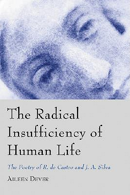 Image for The Radical Insufficiency of Human Life: The Poetry of R. De Castro and J.A. Silva