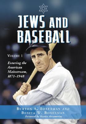 Jews And Baseball: Volume I: Entering the American Mainstream, 1871-1948, Boxerman, Burton A.; Boxerman, Benita W.