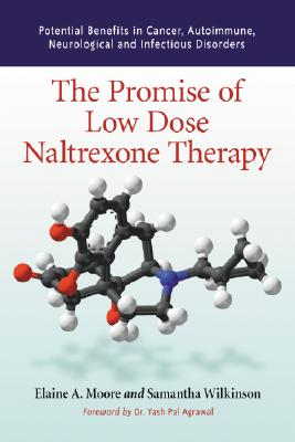 The Promise Of Low Dose Naltrexone Therapy: Potential Benefits in Cancer, Autoimmune, Neurological and Infectious Disorders, Elaine A. Moore