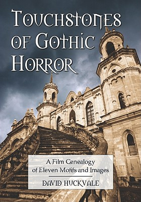 Image for Touchstones of Gothic Horror: A Film Genealogy of Eleven Motifs and Images