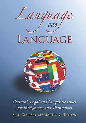 Language into Language: Cultural, Legal and Linguistic Issues for Interpreters and Translators, Saul Sibirsky; Martin C. Taylor