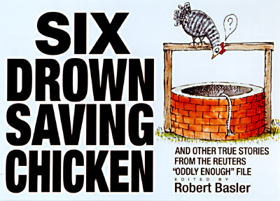 """Image for Six Drown Saving Chicken: And Other True Stories from the Reuters """"Oddley Enough"""" File"""
