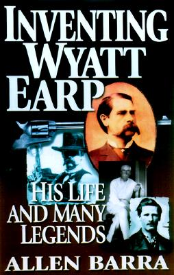 Image for Inventing Wyatt Earp: His Life and Many Legends