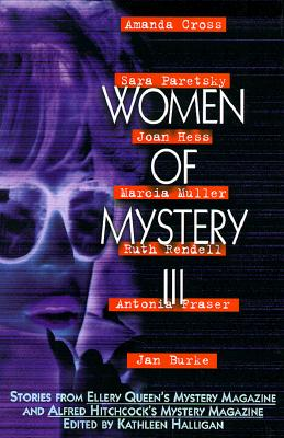 Women of Mystery III  Stories from Ellery Queen's Mystery Magazine and Alfred Hitchcock's Mystery Magazine, Halligan, Kathleen