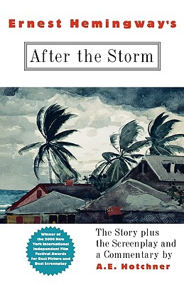 Ernest Hemingway's After the Storm: The Story plus the Screenplay and a Commentary, Hotchner, A. E.