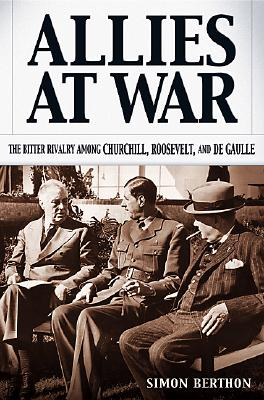 Image for ALLIES AT WAR BITTER RIVALRY AMONG CHURCHILL, ROOSEVELT AND DE GAULLE