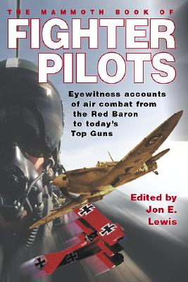 The Mammoth Book of Fighter Pilots: Eyewitness Accounts of Air Combat from the Red Baron to Today's Top Guns (Mammoth Books)