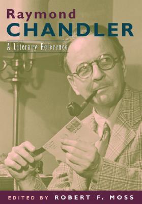 Raymond Chandler: a Literary Reference, Moss, Robert F.