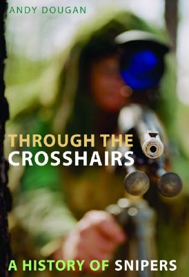 Image for Through the Crosshairs: A History of Snipers
