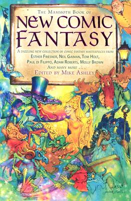 """The Mammoth Book of New Comic Fantasy: A Dazzling New Collection of Comic Fantasy Masterpieces from Esther Friesner, Neil Gaiman, Tom Holt, Paul di Filippo, Adam Roberts, Molly Brown and Many More..."""