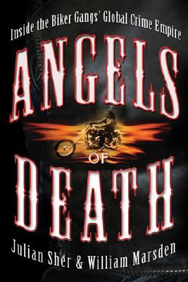 Angels of Death: Inside the Biker Gangs' Crime Empire, Sher, Julian & Marsden, William