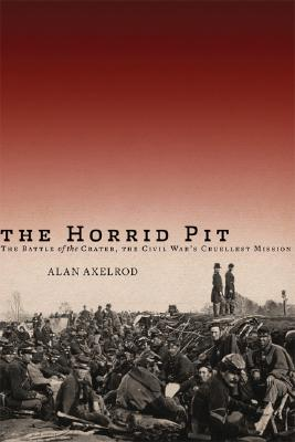 Image for The Horrid Pit: The Battle of the Crater, the Civil War's Cruelest Mission