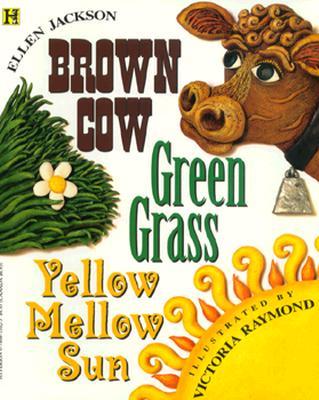 Brown Cow, Green Grass, Yellow Mellow Sun, Ellen B. Jackson