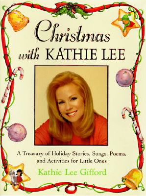 Image for Christmas with Kathie Lee : A Treasury of Holiday Stories, Songs, Poems and Activities for the Little Ones