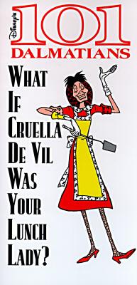 Image for What If Cruella De Vil Was Your Lunch Lady? (101 Dalmatians Live Action)