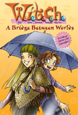 Image for A Bridge Between Worlds (W.I.T.C.H Chapter Book, No. 10)