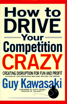 Image for How to Drive Your Competition Crazy: Creating Disruption for Fun and Profit