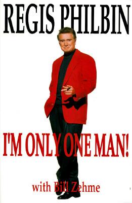 Image for I'm Only One Man! (Regis Philbin)