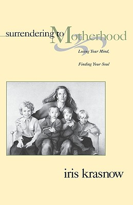 Image for Surrendering to Motherhood: Losing Your Mind, Finding Your Soul