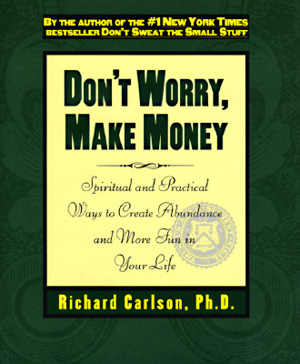 Image for DON'T WORRY, MAKE MONEY SPIRITUAL AND PRACTICAL WAYS TO CREATE ABUNDANCE AND MORE FUN IN YOUR LIFE
