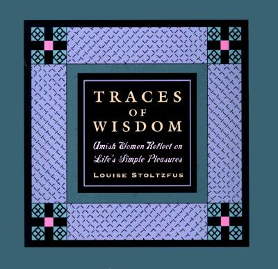 Image for Traces of Wisdom: Amish Women And the Pursuit of Life's Simple Pleasures