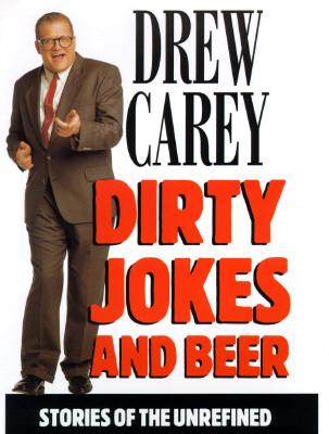 Dirty Jokes & Beer : Stories of the Unrefined, Carey, Drew