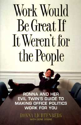 Image for Work Would Be Great If It Weren't for the People: Ronna and Her Evil Twin's Guide to Making Office Politics Work for You
