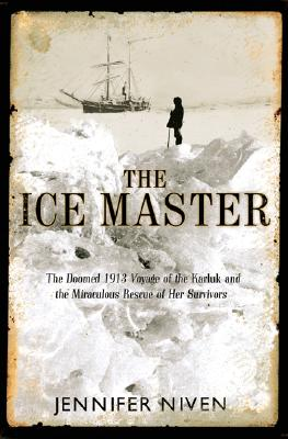 Image for The Ice Master: The Doomed 1913 Voyage of the Karluk and the Miraculous Rescue of her Survivors