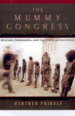 Image for The Mummy Congress: Science, Obsession, and the Everlasting Dead