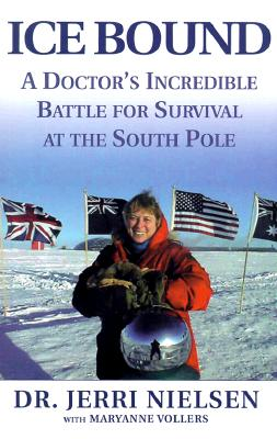 Ice Bound: A Doctor's Incredible Battle for Survial at the South Pole, Nielsen, Jerri;Vollers, Maryanne;Voller, Maryanne