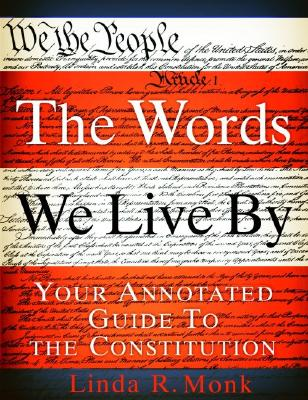 The Words We Live By: Your Annotated Guide to the Constitution (Stonesong Press Books), Monk, Linda R.