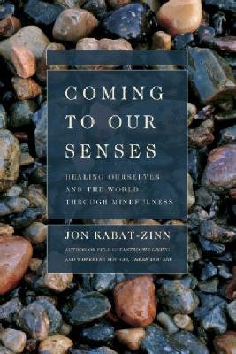 Image for Coming to Our Senses: Healing Ourselves and the World Through Mindfulness