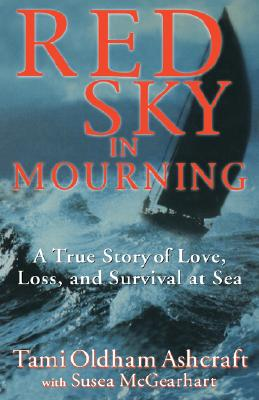 Red Sky in Mourning : The True Story of a Woman's Survival at Sea, Ashcraft, Tami O.; MacGearhart, Susea