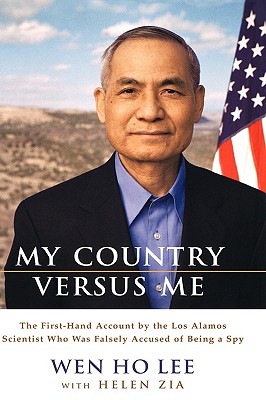 My Country Versus Me: The First-Hand Account by the Los Alamos Scientist Who Was Falsely Accused of Being a Spy, Lee, Wen Ho; Zia, Helen