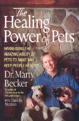 The Healing Power of Pets: Harnessing the Amazing Ability of Pets to Make and Keep People Healthy, Becker, Marty; Morton, Danelle