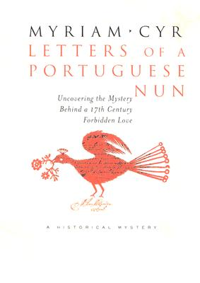 Letters Of A Portuguese Nun (Uncovering The Mystery Behind A Seventeenth-century Forbidden Love), Myriam Cyr