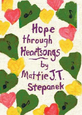 Hope Through Heartsongs, Stepanek, Matthew Joseph Thaddeus;Stepanek, Mattie J. T.