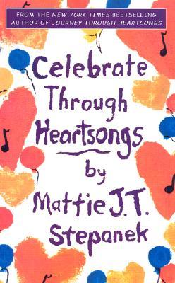 Celebrate Through Heartsongs, Mattie J T Stepanek