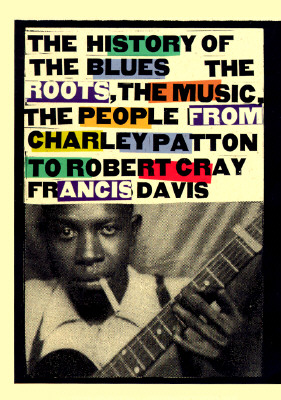 Image for History of the Blues: The Roots, the Music, the People: From Charley Patton to Robert Cray