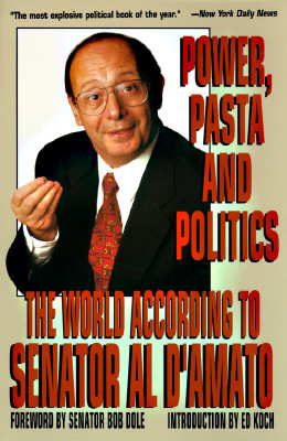 Image for Power, Pasta, and Politics: The World According to Senator Al D'Amato