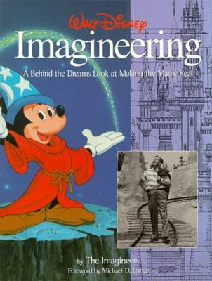 Image for Walt Disney Imagineering: A Behind the Dreams Look At Making the Magic Real (A Walt Disney Imagineering Book)