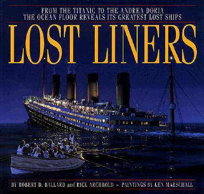 Image for Lost Liners: From the Titanic to the Andrea Doria the Ocean Floor Reveals Its Greatest Lost Ships
