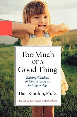 Image for Too Much of a Good Thing: Raising Children of Character in an Indulgent Age