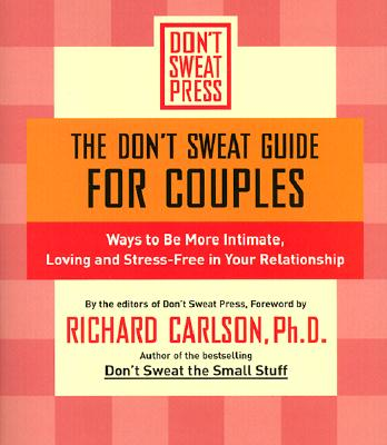 Dont Sweat Guide for Couples : Ways to Be More Intimate, Loving and Stress-Free in Your Relationship, RICHARD CARLSON