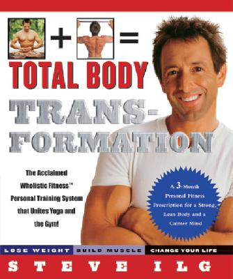 Total Body Transformation: A 3 - Month Personal Fitness Prescription for a Strong, Lean Body and a Calmer Mind, Ilg, Steve