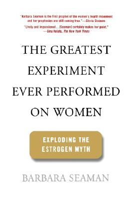 Image for The Greatest Experiment Ever Performed On Women: Exploding the Estrogen Myth