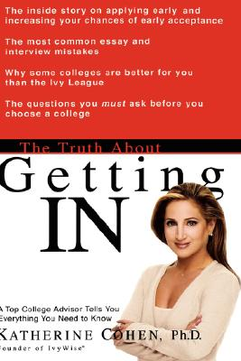 Image for The Truth About Getting In: A Top College Advisor Tells You Everything You Need to Know