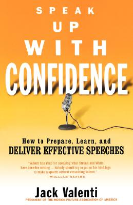 Speak Up With Confidence: How to Prepare, Learn and Deliver Effective Speeches, Valenti, Jack