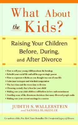 What About the Kids?: Raising Your Children Before, During, and After Divorce, Judith S. Wallerstein